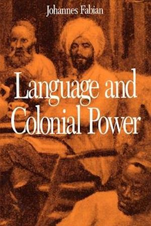 Language and Colonial Power af Johannes Fabian