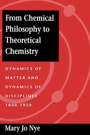 From Chemical Philosophy to Theoretical Chemistry af Mary Jo Nye
