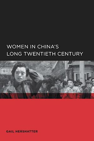 Women in China's Long Twentieth Century af Gail Hershatter