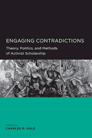 Engaging Contradictions af Charles R. Hale