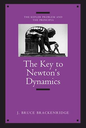 Key to Newton's Dynamics af J. Bruce Brackenridge
