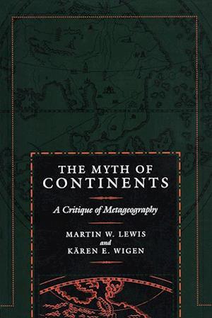 Myth of Continents af Karen Wigen, Martin W. Lewis