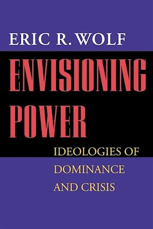 Envisioning Power af Eric R. Wolf