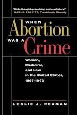 When Abortion Was a Crime af Leslie J. Reagan