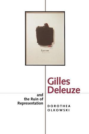 Gilles Deleuze and the Ruin of Representation af Dorothea Olkowski