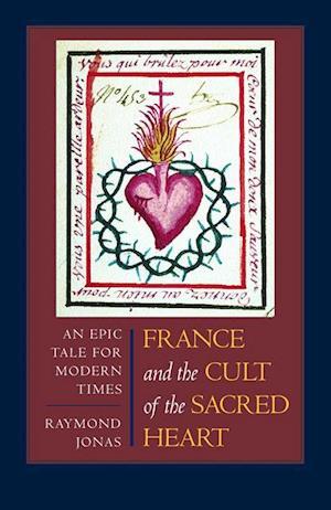 France and the Cult of the Sacred Heart af Raymond Jonas