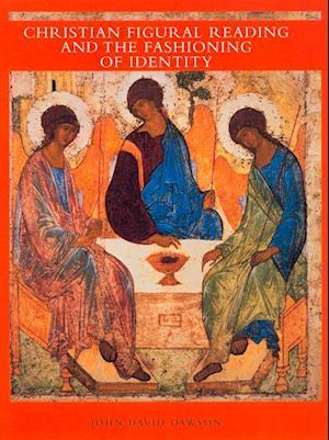 Christian Figural Reading and the Fashioning of Identity af David Dawson
