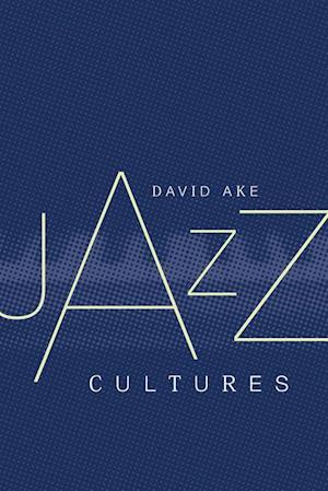 Jazz Cultures af David Ake