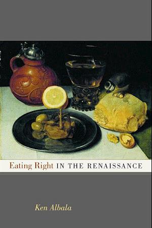Eating Right in the Renaissance af Ken Albala