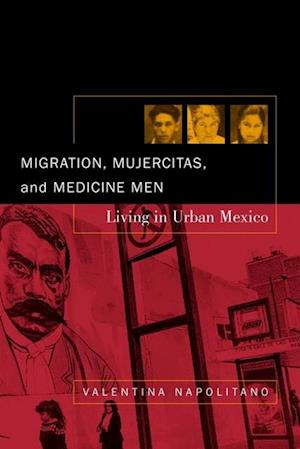 Migration, Mujercitas, and Medicine Men af Valentina Napolitano