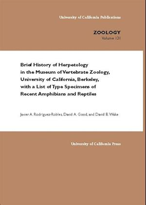 Brief History of Herpetology in the Museum of Vertebrate Zoology, University of California, Berkeley, with a List of Type Specimens of Recent Amphibians and Reptiles af David A. Good, Javier A. Rodriguez-Robles, David B. Wake