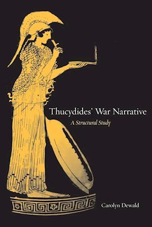Thucydides' War Narrative af Carolyn Dewald