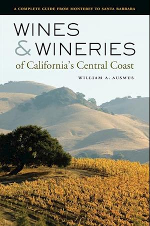 Wines and Wineries of California's Central Coast af William A. Ausmus