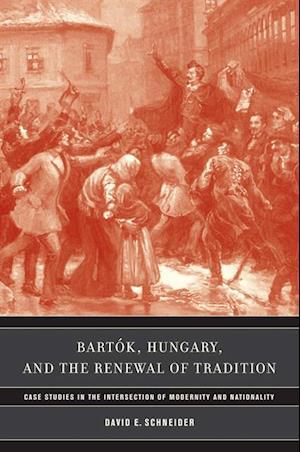Bartok, Hungary, and the Renewal of Tradition af David E. Schneider