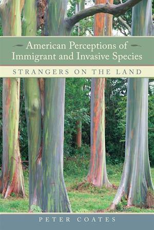 American Perceptions of Immigrant and Invasive Species af Peter Coates