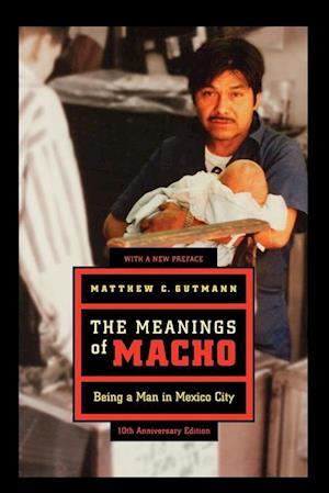 Meanings of Macho af Matthew C. Gutmann