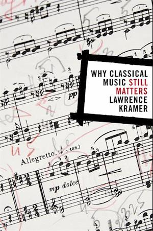 Why Classical Music Still Matters af Lawrence Kramer