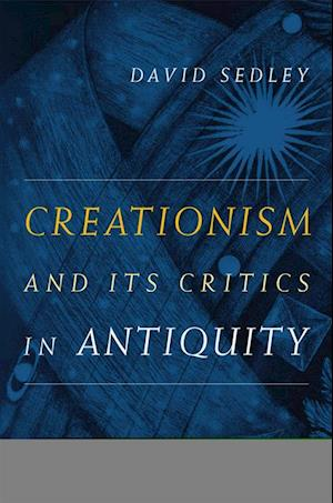 Creationism and Its Critics in Antiquity af David Sedley