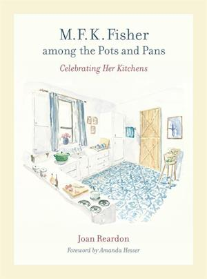 M. F. K. Fisher among the Pots and Pans af Joan Reardon