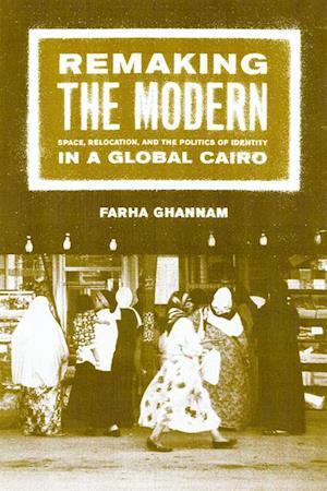 Remaking the Modern af Farha Ghannam