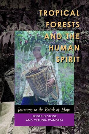 Tropical Forests and the Human Spirit af Roger D. Stone, Claudia D'Andrea