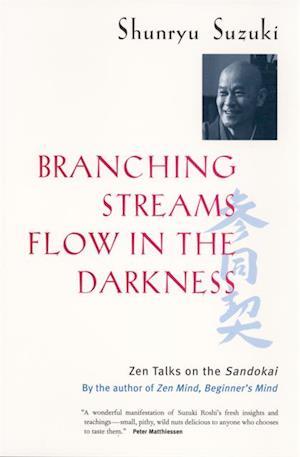 Branching Streams Flow in the Darkness af Shunryu Suzuki