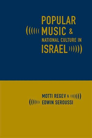 Popular Music and National Culture in Israel af Motti Regev, Edwin Seroussi