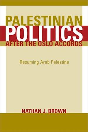 Palestinian Politics after the Oslo Accords af Nathan Brown