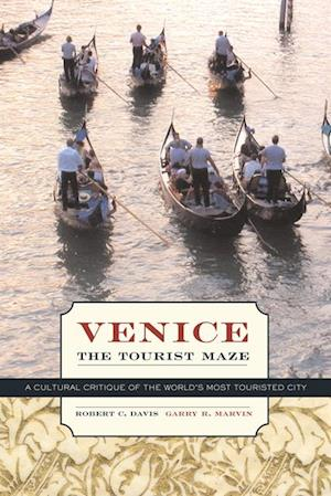 Venice, the Tourist Maze af Robert C. Davis, Garry R. Marvin