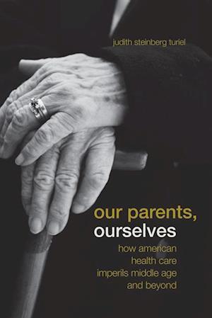 Our Parents, Ourselves af Judith Steinberg Turiel