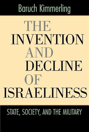 Invention and Decline of Israeliness af Baruch Kimmerling