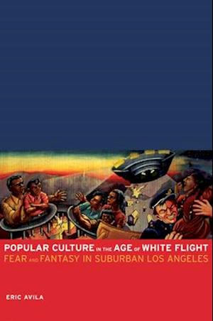 Popular Culture in the Age of White Flight af Eric Avila