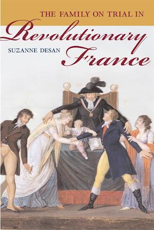 Family on Trial in Revolutionary France af Suzanne Desan
