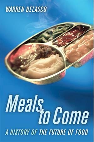 Meals to Come af Dr. Warren Belasco