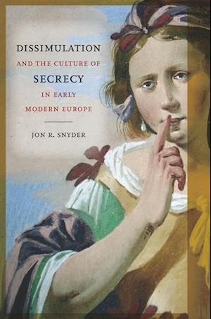 Dissimulation and the Culture of Secrecy in Early Modern Europe af Jon R. Snyder