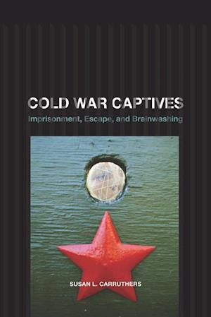 Cold War Captives af Susan L. Carruthers