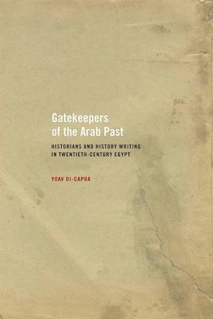 Gatekeepers of the Arab Past af Yoav Di-Capua