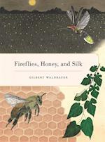 Fireflies, Honey, and Silk af Dr. Gilbert Waldbauer