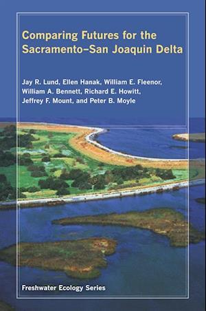 Comparing Futures for the Sacramento - San Joaquin Delta af Richard Howitt, Willi, Ellen Hanak