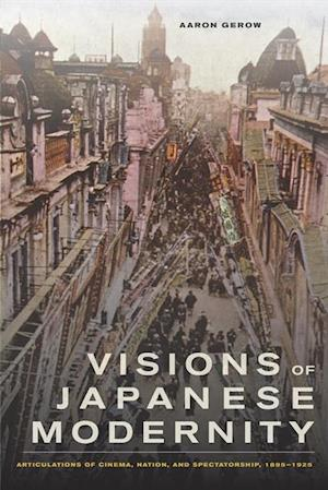Visions of Japanese Modernity af Aaron Gerow