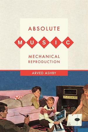 Absolute Music, Mechanical Reproduction af Arved Ashby
