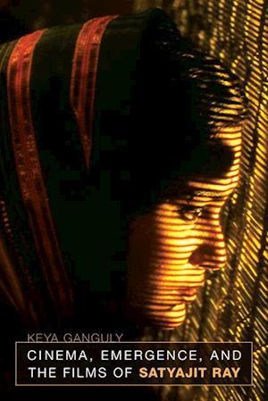 Cinema, Emergence, and the Films of Satyajit Ray af Keya Ganguly
