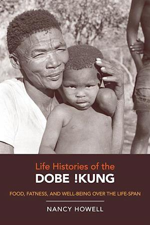 Life Histories of the Dobe !Kung af Nancy Howell