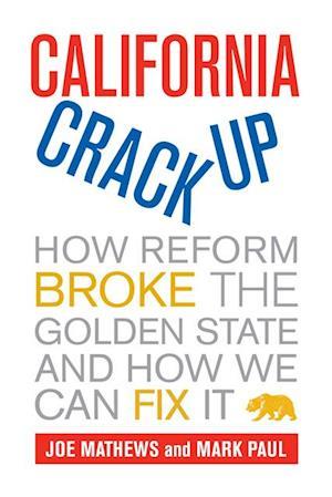 California Crackup af Joe Mathews, Mark Paul