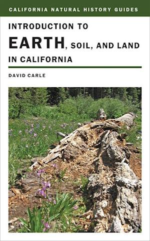 Introduction to Earth, Soil, and Land in California af David Carle