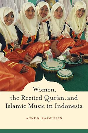 Women, the Recited Qur'an, and Islamic Music in Indonesia af Anne Rasmussen
