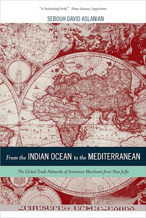 From the Indian Ocean to the Mediterranean af Sebouh Aslanian