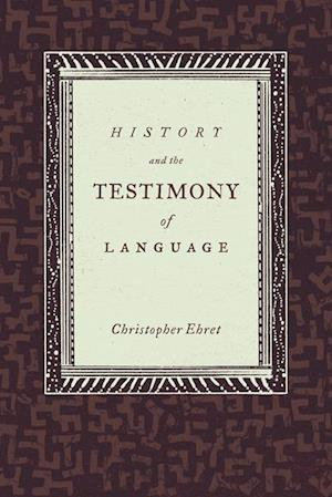 History and the Testimony of Language af Christopher Ehret