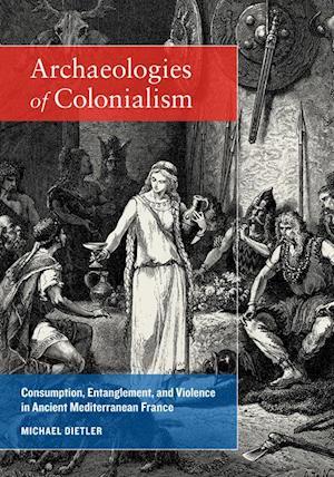 Archaeologies of Colonialism af Michael Dietler