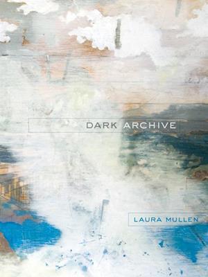 Dark Archive af Laura Mullen